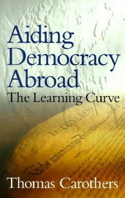 Aiding Democracy Abroad By Carothers, Thomas